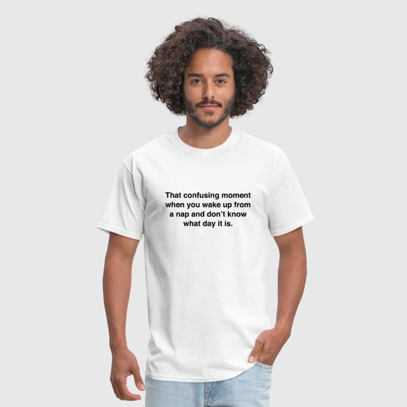 That Confusing Moment When You Wake Up - Men's T-Shirt