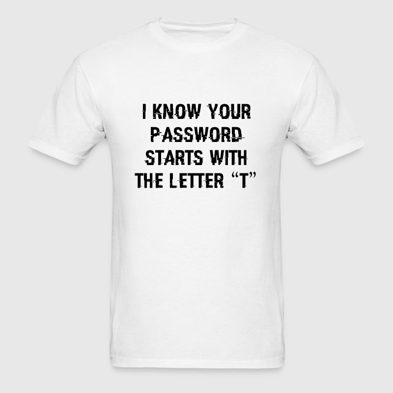I Know Your Password - Men's T-Shirt