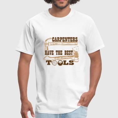 carpenters have the best tools - Men's T-Shirt