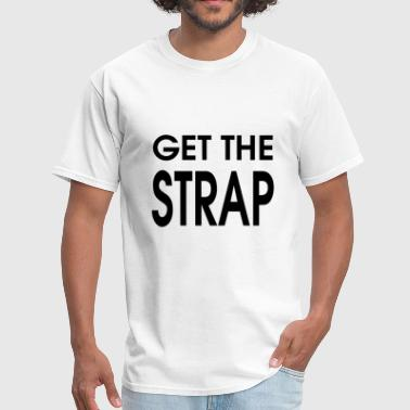Get The Strap - Men's T-Shirt