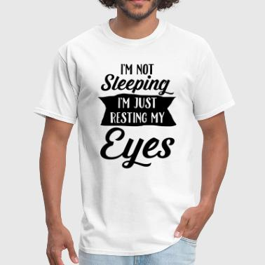 Sleeping Slogan I'm Not Sleeping - I'm Just Resting My Eyes - Men's T-Shirt