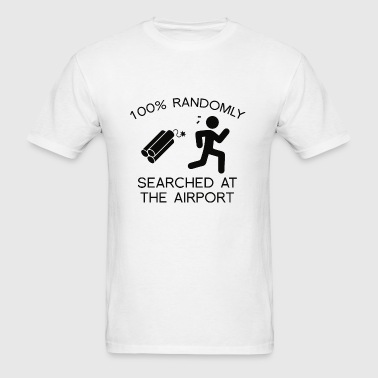 100% Randomly Searched At The Airport - Men's T-Shirt