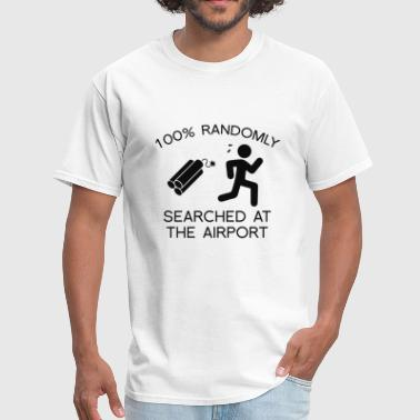 Airport Security 100% Randomly Searched At The Airport - Men's T-Shirt
