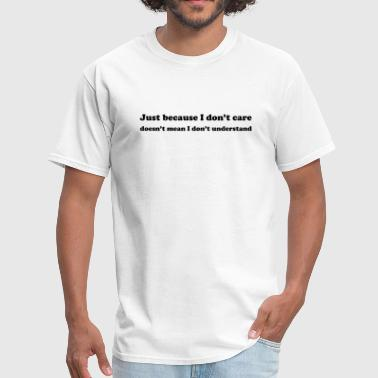 Doesnt Just Because I Don't Care Doesn't Mean I Don't Understand - Men's T-Shirt