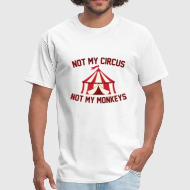 Not My Circus - Men's T-Shirt