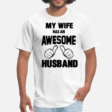 My Wife Has An Awesome Husband MY WIFE HAS AN AWESOME HUSBAND - Men's T-Shirt