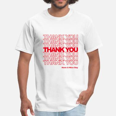 Thank You Have A Nice Day Thank You Bag - Men's T-Shirt