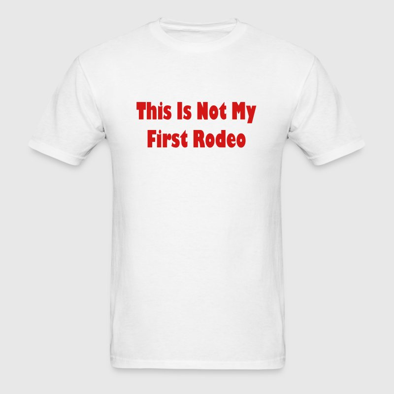 Not My First Rodeo - Men's T-Shirt