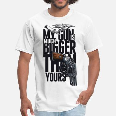 Bigger My Gun Is Much Bigger Than Yours - Men's T-Shirt