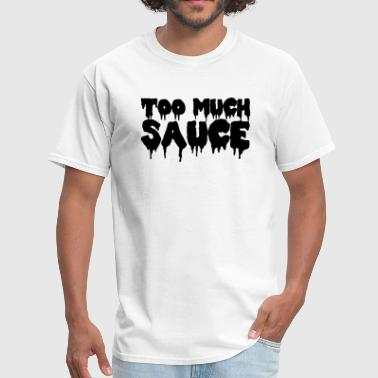 Too Much Swag Too Much Sauce - Men's T-Shirt
