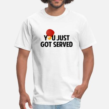You Just Got Served You Just Got Served - Men's T-Shirt