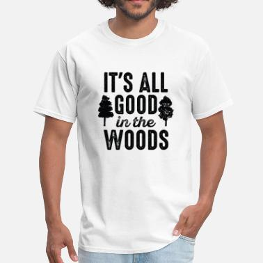Good Wood It's All Good In The Woods - Men's T-Shirt