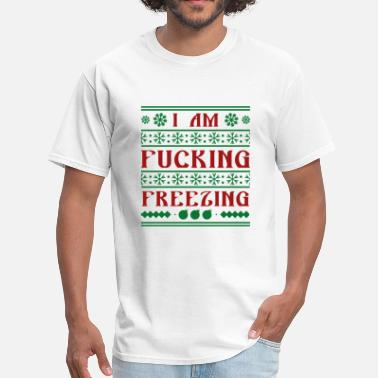 Fuck Freeze I Am Fucking Freezing - Men's T-Shirt