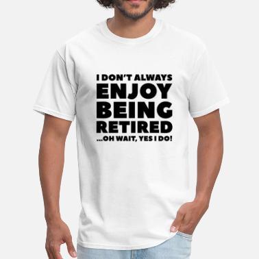 1648c4c3b8 Retirement Enjoy Being Retired - Men's T-Shirt