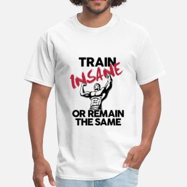 Motivation Train Insane Gym Motivation - Men's T-Shirt