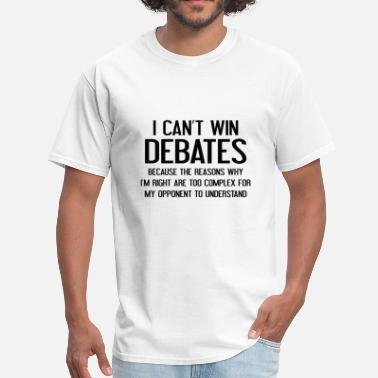 Debate I Can't Win Debates - Men's T-Shirt