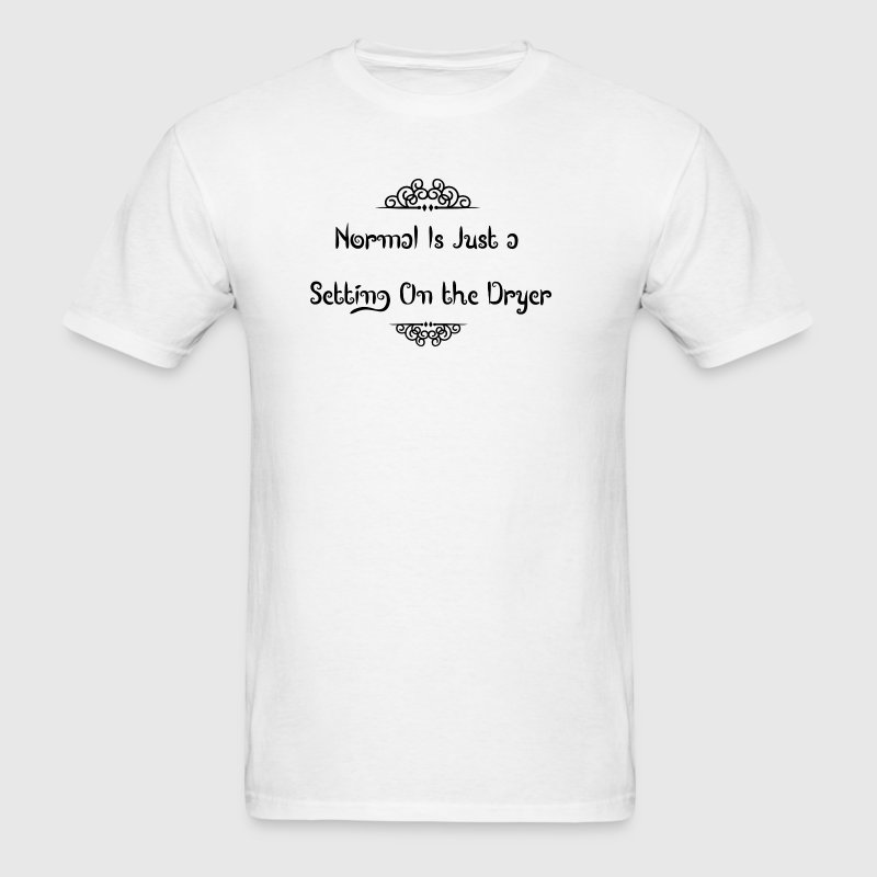 Normal Is Just a Setting On the Dryer - Men's T-Shirt