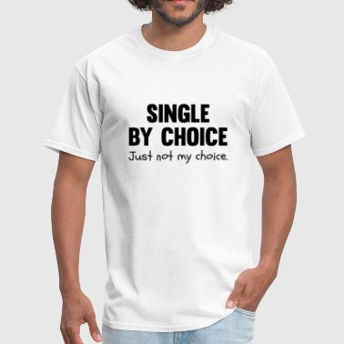 Single By Choice Single By Choice - Men's T-Shirt