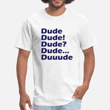 The Dude Dude Dude! dude? Dude... Duuude - Men's T-Shirt