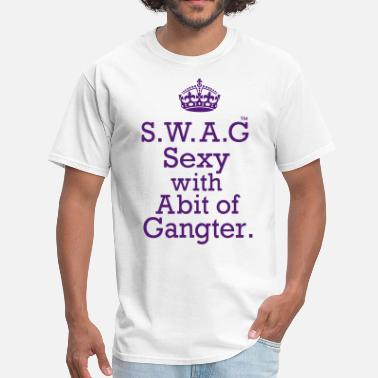 Bitch Gangster S.W.A.G Sexy With Abit of Gangster - Men's T-Shirt