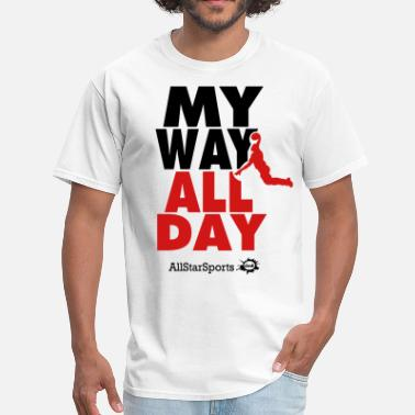 My Day My Way MY WAY ALL DAY BASKETBALL - Men's T-Shirt