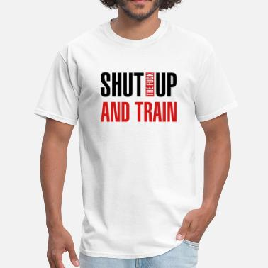 Fuck Train Shut the fuck up and train - Men's T-Shirt