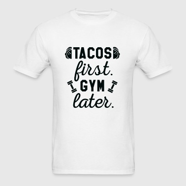 Tacos First Gym Later - Men's T-Shirt