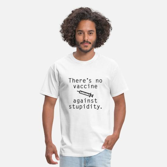 Against T-Shirts - Vaccine Against Stupidity - Men's T-Shirt white