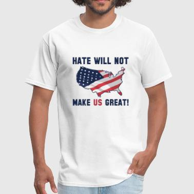 Make America Great Hate Will Not Make US Great - Men's T-Shirt