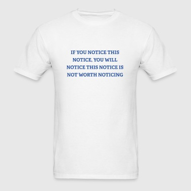 If You Notice This Notice - Men's T-Shirt