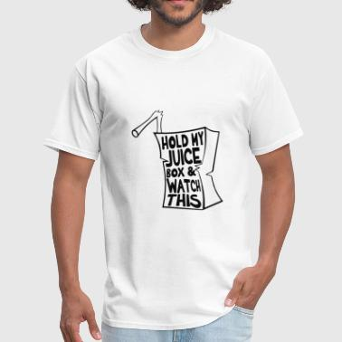 Juicehead Hold My Juice Box And Watch This - Men's T-Shirt