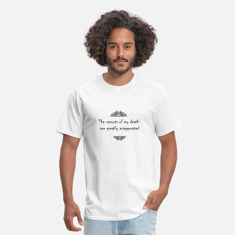 The Reports Of My Death Are Greatly Exaggerated T-Shirts - The reports of my death are greatly exaggerated - Men's T-Shirt white