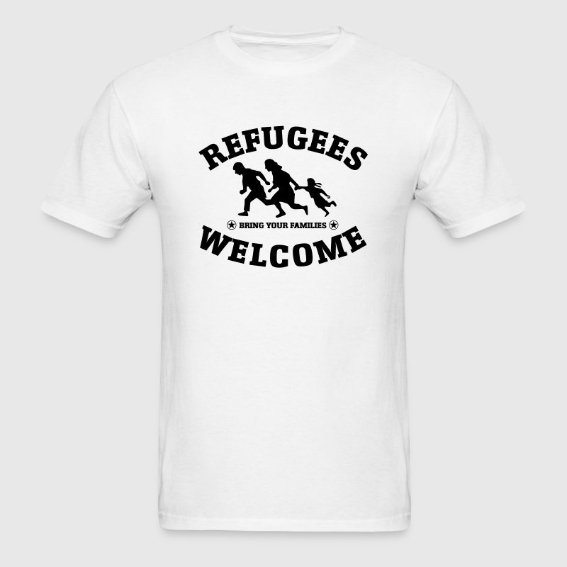 REFUGEES WELCOME - Bring Your Families - Men's T-Shirt