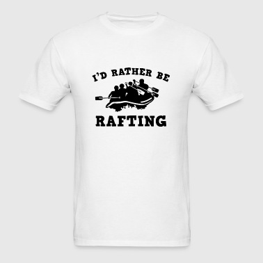 I'd Rather Be Rafting - Men's T-Shirt