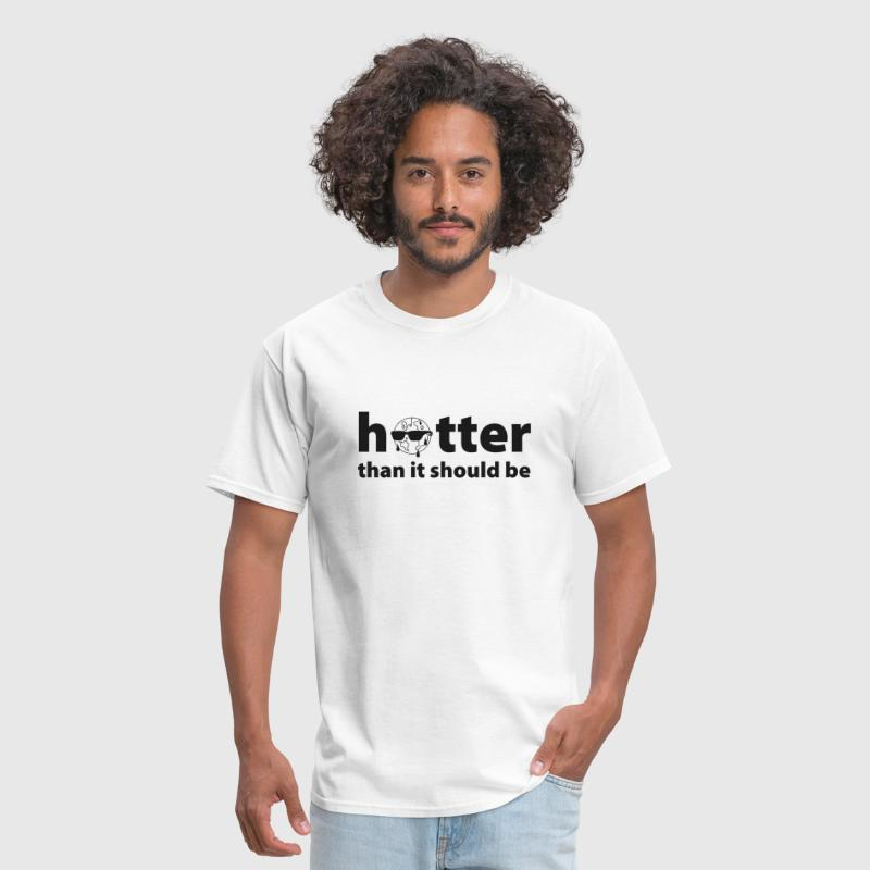 Hotter Than It Should Be - Men's T-Shirt
