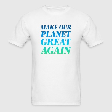 Make Planet Great Again - Men's T-Shirt