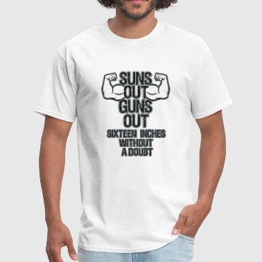 Guns Lifting Suns Out Guns Out Sixteen Inches Without A Doubt - Men's T-Shirt