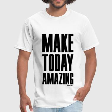 Make Today amazing, Francisco Evans ™ - Men's T-Shirt