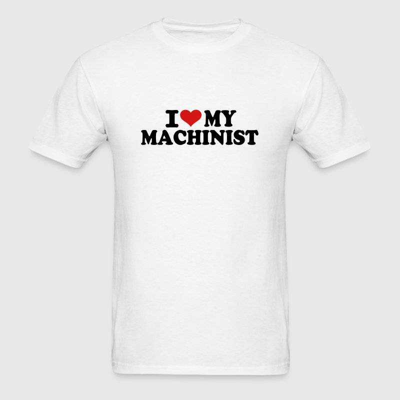 I love my Machinist - Men's T-Shirt