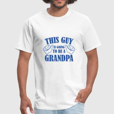 This Guy Is Going To Be A Grandpa This Guy Is Going To Be A Grandpa - Men's T-Shirt
