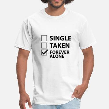 Single Forever Single Taken Forever Alone - Men's T-Shirt