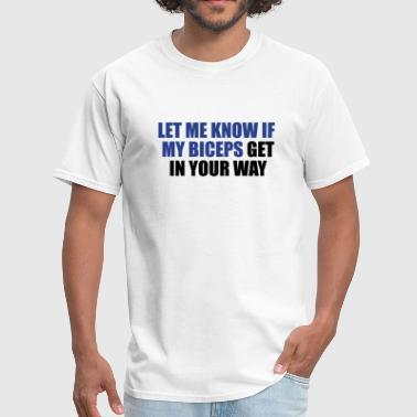 Crossfit Let me know if my biceps get in your way - Men's T-Shirt