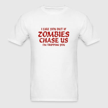 If Zombies Chase Us I'm Tripping You - Men's T-Shirt