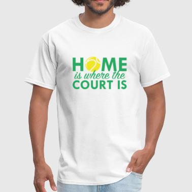 Home Is Where The Court Is Home Is Where The Court Is - Men's T-Shirt