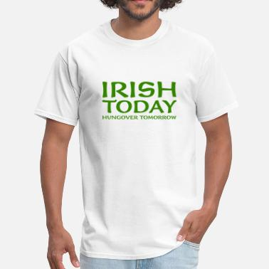 Hungover Irish Today Hungover Tomorrow - Men's T-Shirt