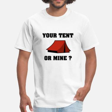 Your Place Or Mine Your Tent Or Mine? - Men's T-Shirt