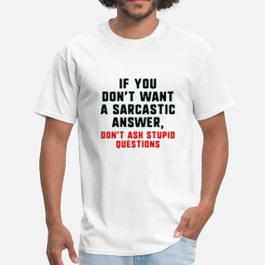 Question Sarcastic Answer - Men's T-Shirt