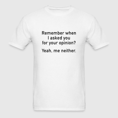 Asked For Your Opinion - Men's T-Shirt