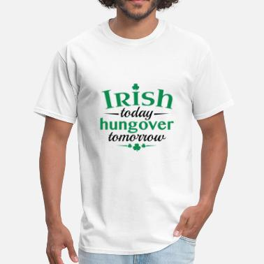 Irish Today Hungover Tomorrow Irish Today Hungover Tomorrow - Men's T-Shirt