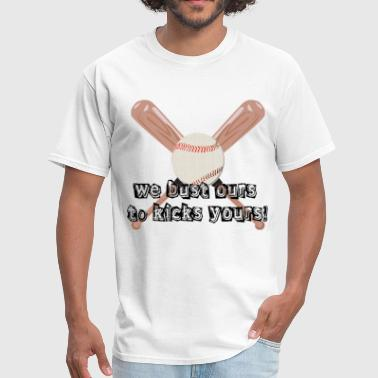 We Bust Ours To Kick Yours - Baseball - Men's T-Shirt